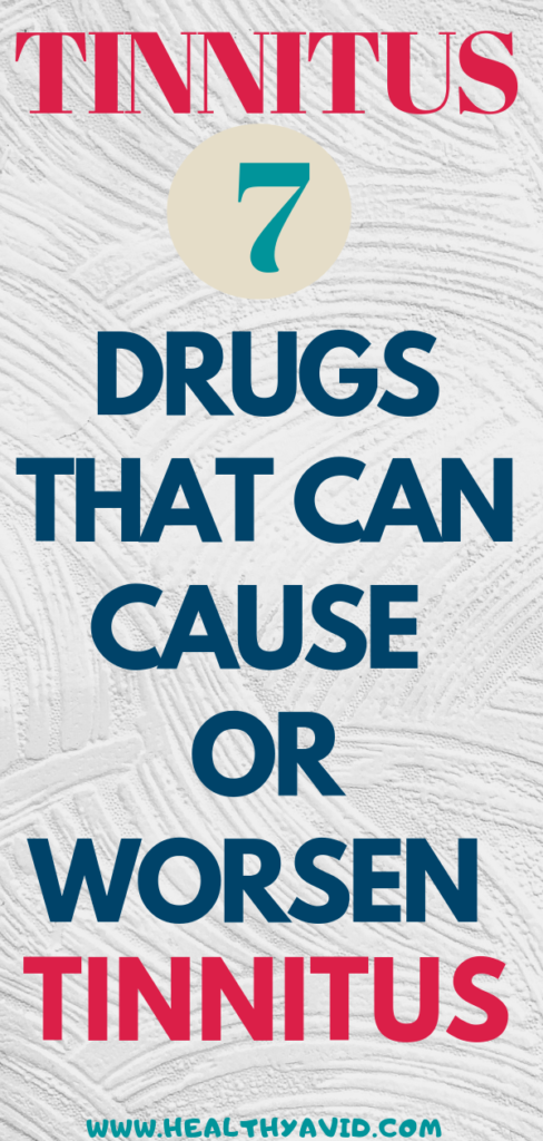Tinnitus: 7 Drugs That Can Cause or Worsen Tinnitus